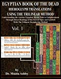 EGYPTIAN BOOK OF THE DEAD HIEROGLYPH TRANSLATIONS USING THE TRILINEAR METHOD: Understanding the Mystic Path to Enlightenment Through Direct Readings ... Language With Trilinear Deciphering Method