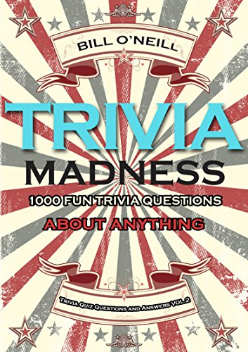 Trivia Madness Volume 2: 1000 Fun Trivia Questions About Anything (Trivia Quiz Questions and Answers) (20 Quiz Questions And Answers General Knowledge)