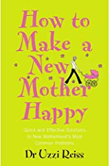How To Make A New Mother Happy: Quick and Effective Soloutions to New Motherhood's Most Common Problems Capa comum
