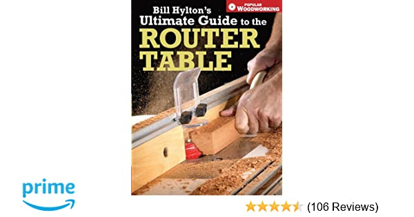 Bill Hylton S Ultimate Guide To The Router Table Popular