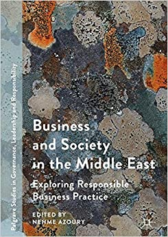 Business and Society in the Middle East: Exploring Responsible Business Practice (Palgrave Studies in Governance, Leadership and Responsibility)