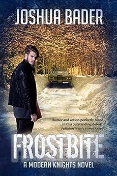 Frostbite (Modern Knights Book 1) by [Bader, Joshua]
