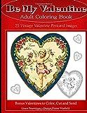 Be My Valentine Adult Coloring Book: 25 Vintage Valentine Postcards: Bonus Valentines to Color, Cut and Send (Adult Coloring Books) (Volume 9)