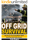 Off Grid Survival: Secrets To Surviving When SHTF and the Grid Goes Down!