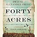 Forty Acres Audiobook by Dwayne Alexander Smith Narrated by Andre Blake
