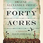 Forty Acres | Dwayne Alexander Smith