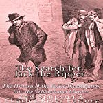 The Search for Jack the Ripper: The History of the Police Investigation into the Whitechapel Murders | Zed Simpson, Charles River Editors