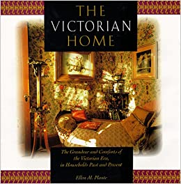 Amazon Com The Victorian Home The Grandeur And Comforts Of The Victorian Era In Households Past And Present 9780762403905 Plante Ellen M Books