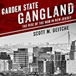 Garden State Gangland: The Rise of the Mob in New Jersey | Scott M. Deitche