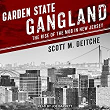 Garden State Gangland: The Rise of the Mob in New Jersey Audiobook by Scott M. Deitche Narrated by Joe Barrett