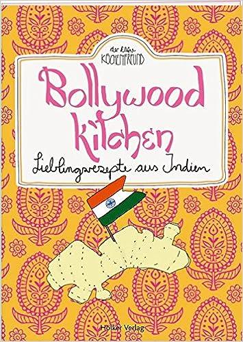 Bollywood Kitchen: Lieblingsrezepte aus Indien (Der kleine ...