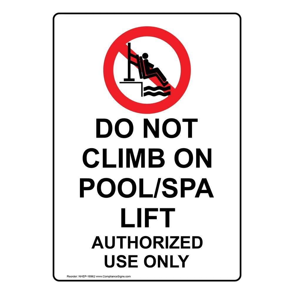ComplianceSigns Vertical Aluminum ADA Do Not Climb On Pool/Spa Lift Authorized Use Only Sign, 14 x 10 in. with English Text and Symbol, White