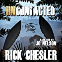 Uncontacted Audiobook by Rick Chesler Narrated by Jo Nelson