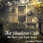 The Shadow Cult: The Blood of the Earth | Jonathan Kittrell