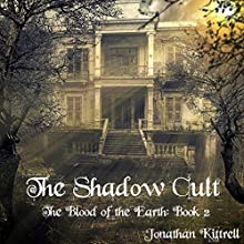The Shadow Cult: The Blood of the Earth Audiobook by Jonathan Kittrell Narrated by Nicholas Sanders