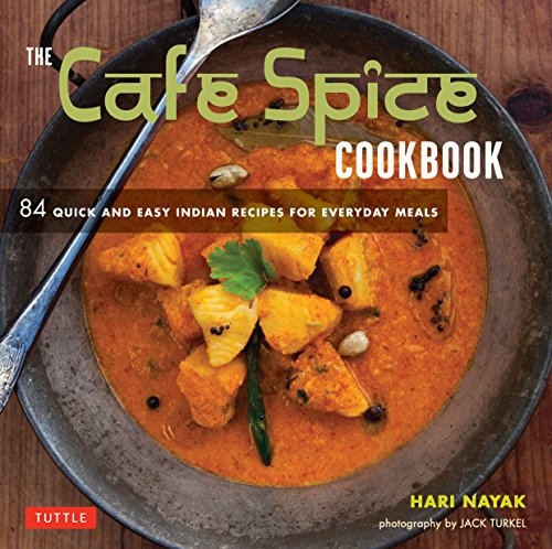 The Cafe Spice Cookbook: 84 Quick and Easy Indian Recipes for Everyday Meals by Hari Nayak