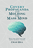 Covert Propaganda and Molding the Mass Mind: How our thoughts are being secretly shaped