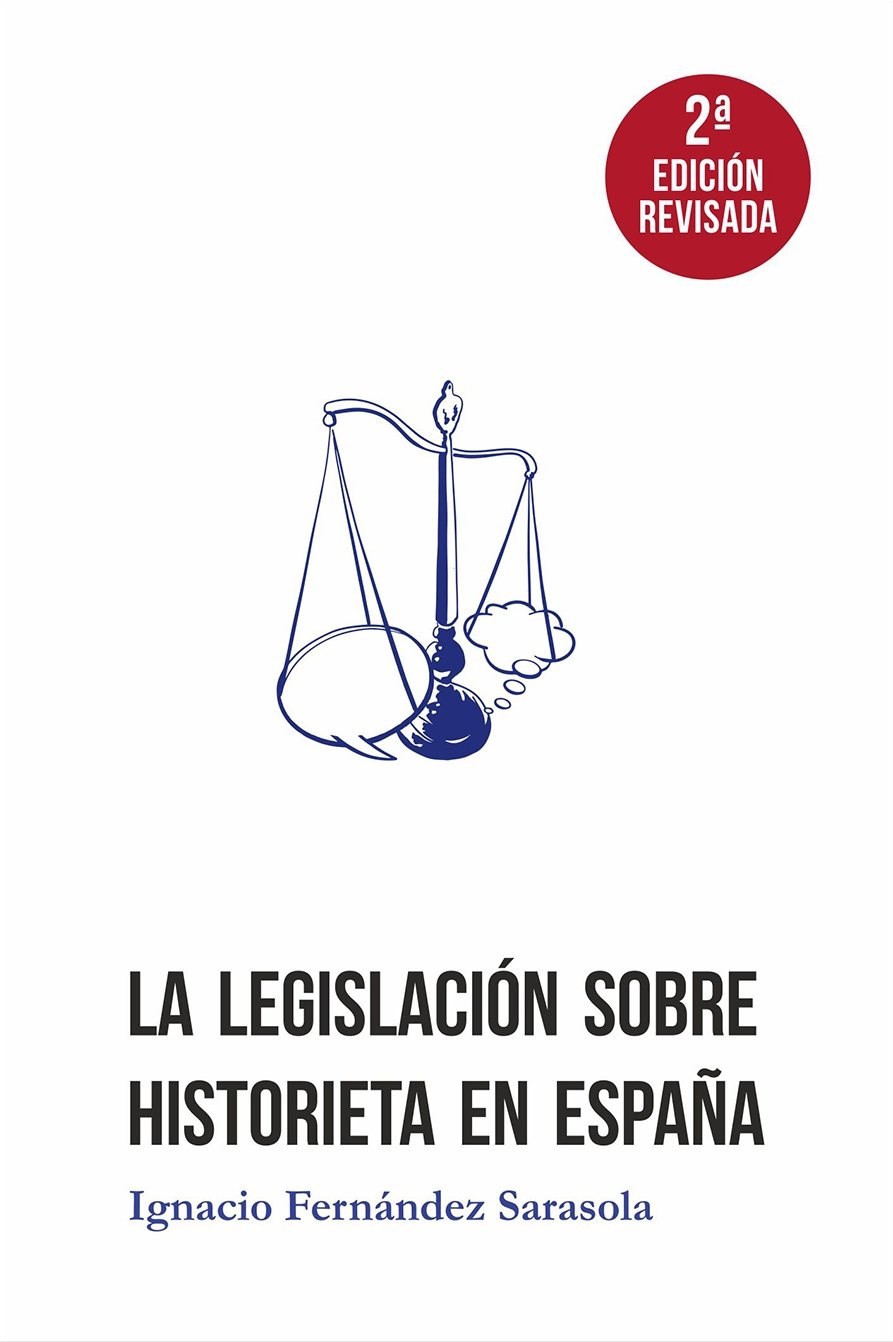 La legislación sobre historieta en España. Desde sus orígenes hasta la actualidad: Amazon.es: Ignacio Fernández Sarasola: Libros