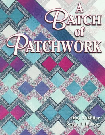- A Batch of Patchwork: Beyond the Quilting Bee : 12 Easy Quilts to Make With Friends