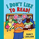 I Don't Like to Read! | Nancy Carlson