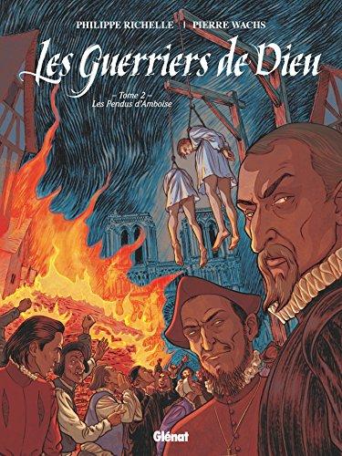 Les Guerriers de Dieu, Tome 2 : Les pendus d'Amboise by