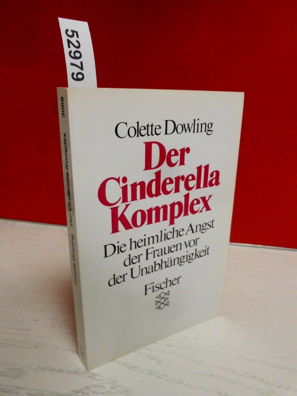 Der Cinderella Komplex   Die Heimliche Angst Der Frauen Vor Der Unabhängigkeit.