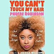 You Can't Touch My Hair: And Other Things I Still Have to Exp