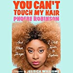 You Can't Touch My Hair: And Other Things I Still Have to Explain | Phoebe Robinson,Jessica Williams - foreword