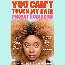 You Can't Touch My Hair: And Other Things I Still Have to Explain Audiobook by Phoebe Robinson, Jessica Williams - foreword Narrated by Phoebe Robinson, John Hodgman