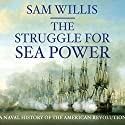 Struggle for Sea Power: A Naval History of the American Revolution Audiobook by Sam Willis Narrated by Derek Perkins