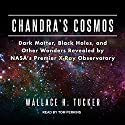 Chandra's Cosmos: Dark Matter, Black Holes, and Other Wonders Revealed by NASA's Premier X-Ray Observatory Audiobook by Wallace H. Tucker Narrated by Tom Perkins