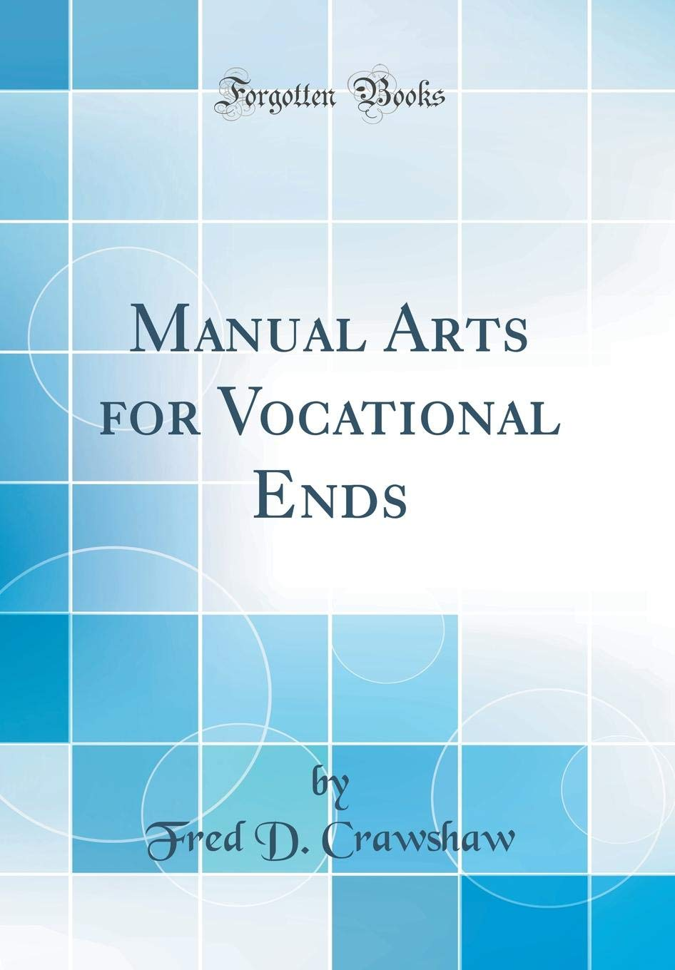 Manual Arts for Vocational Ends (Classic Reprint) pdf