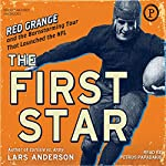 The First Star: Red Grange and the Barnstorming Tour That Launched the NFL | Lars Anderson