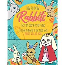 How to Draw Rabbits: The Easy Step-by-Step Guide to Draw Rabbits in the Cutie Way!