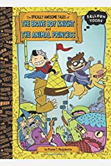 The Epically Awesome Tales of the Brave Boy Knight and the Animal Princess (Balloon Toons) Paperback