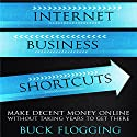 Internet Business Shortcuts: Make Decent Money Online Without Taking Years to Get There Audiobook by Buck Flogging Narrated by Matt Stone