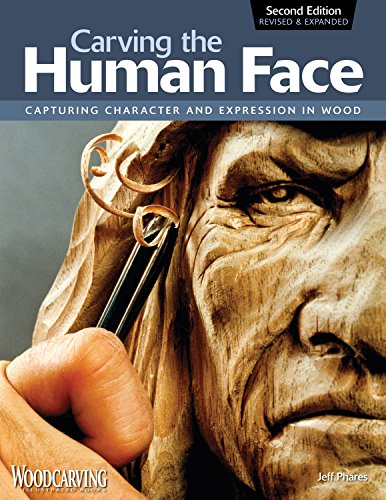 Carving the Human Face, Second Edition, Revised & Expanded: Capturing Character and Expression in Wood