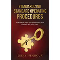 Standardizing Standard Operating Procedures: How To Write Them and Communicate Them, So People Will Follow Them (English Edition)