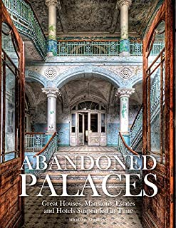 Book Cover: Abandoned Palaces: Great Houses, Mansions, Estates and Hotels Suspended in Time