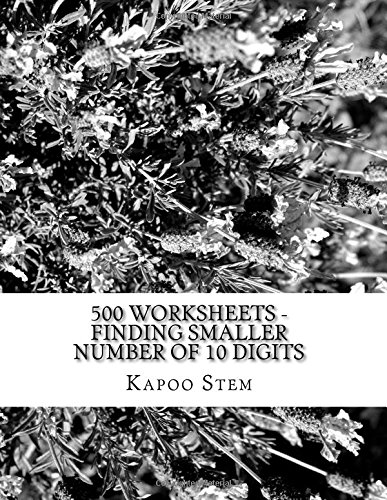 Download 500 Worksheets - Finding Smaller Number of 10 Digits: Math Practice Workbook (500 Days Math Smaller Numbers Series) (Volume 9) pdf epub