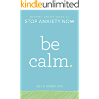 Be Calm: Proven Techniques to Stop Anxiety Now (English Edition)