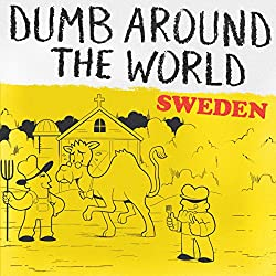 Dumb Around the World: Sweden