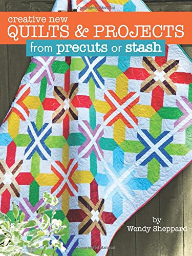 Download Creative New Quilts & Projects from precuts or stash ebook