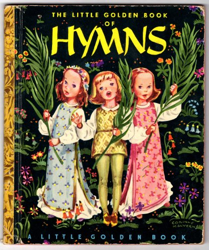 The Little Golden Book of Hymns (Book) written by Elsa Jane Werner; illustrated by Corinne Malvern
