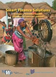 img - for Smart Finance Solutions: Examples of Innovative Financial Mechanisms for Water and Sanitation (Smart Solutions Series) book / textbook / text book
