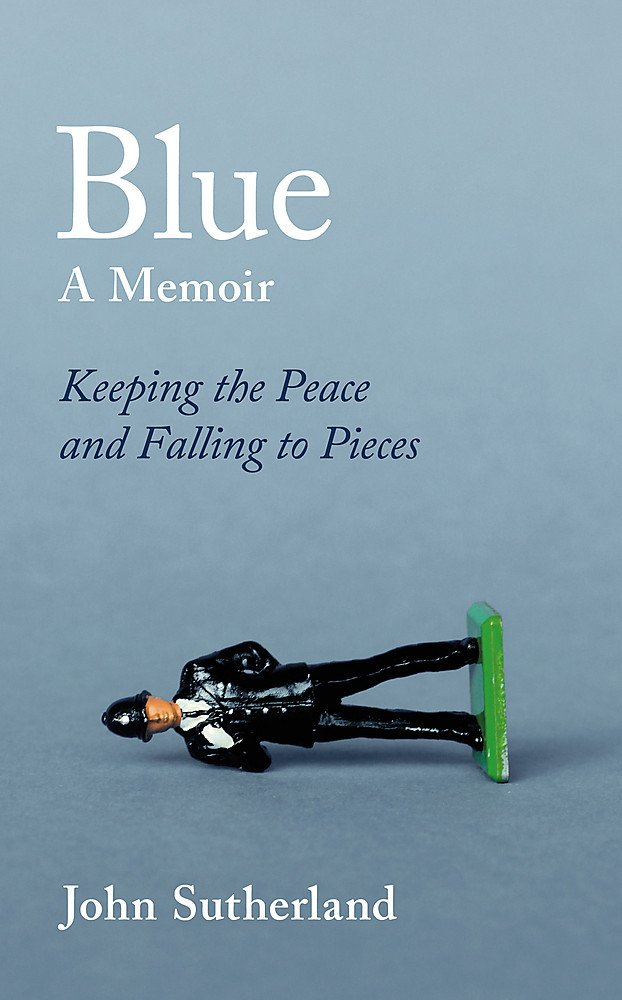 Blue: A Memoir - Keeping the Peace and Falling to Pieces ...