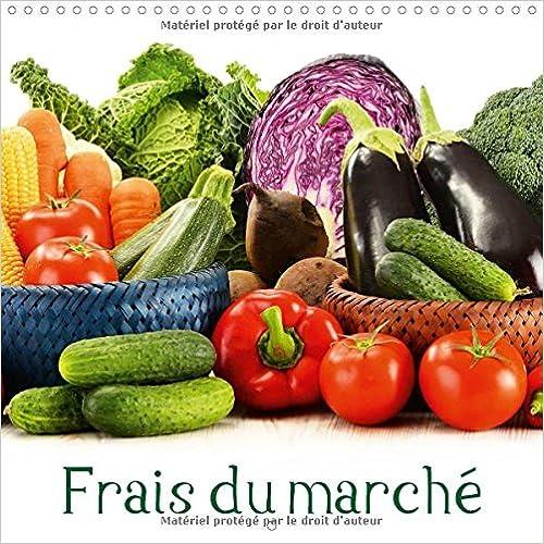 Lire en ligne Frais du marché : Sains et pleins de saveur. De bons produits du marché. Dans un calendrier plein de couleurs. Calendrier mural 2016 epub pdf