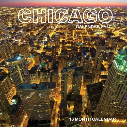 Chicago Calendar 2017: 16 Month Calendar PDF