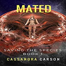 Mated: Saving the Species, Book 1 Audiobook by Cassandra Carson Narrated by Courtney Perdue