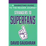 Strangers To Superfans: A Marketing Guide to The Reader Journey (Let's Get Publishing)